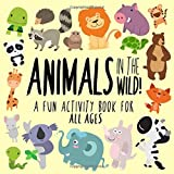 Animals in the Wild! A Fun Activity Book for All Ages!