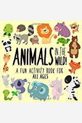 Animals in the Wild! A Fun Activity Book for All Ages! Paperback