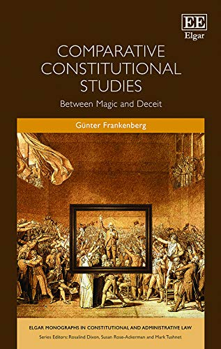 Comparative Constitutional Studies: Between Magic and Deceit (Elgar Monographs in Constitutional and Administrative Law series)