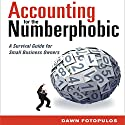 Accounting for the Numberphobic: A Survival Guide for Small Business Audiobook by Dawn Fotopulos Narrated by Karen Saltus