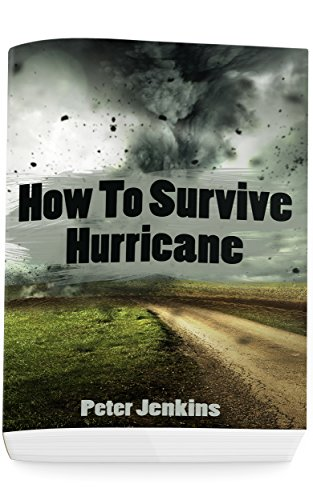 How To Survive A Hurricane: (Hurricane force, Hurricane manual) by [Jenkins, Peter]