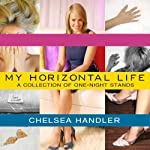 My Horizontal Life: A Collection of One-Night Stands | Chelsea Handler