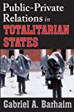 Public-Private Relations in Totalitarian States, Barhaim, Gabriel A., 1412842603
