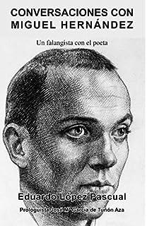 Conversaciones con Miguel Hernández: Un Falangista con el poeta (Spanish Edition)