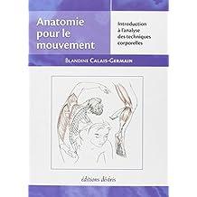 Anatomie pour le mouvement, tome 1: Introduction a l'analyse des techniques corporelles
