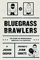 Bluegrass Brawlers: The Story of Professional Wrestling in Louisville by John Cosper (2014-06-23) Paperback
