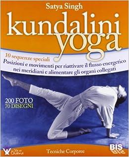 Kundalini yoga. 10 sequenze speciali. Posizioni e movimenti ...