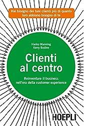 Clienti al centro: Reinventare il business nell'era della customer experience (Marketing e management) (Italian Edition)