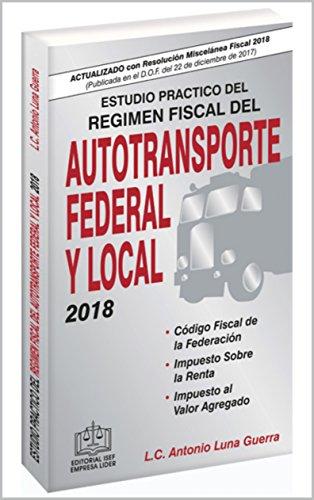 Amazon.com: ESTUDIO PRÁCTICO DEL RÉGIMEN FISCAL DEL AUTOTRANSPORTE FEDERAL Y LOCAL EPUB 2018 (Spanish Edition) eBook: L.C. Antonio Luna Guerra: Kindle Store