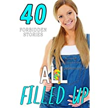 All Filled Up! 40 Stories of Explicit Taboo Encounters