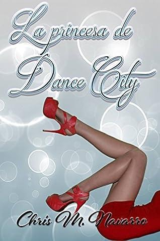 LA PRINCESA DE DANCE CITY (Spanish Edition) (Sexo And The City)