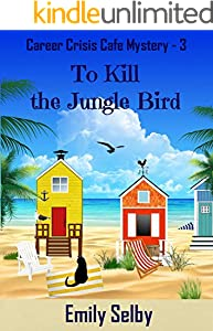 To Kill the Jungle Bird (Career Crisis Café Mystery Book 3)