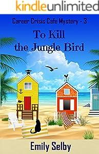 To Kill the Jungle Bird (Career Crisis Café Mystery Book 3)