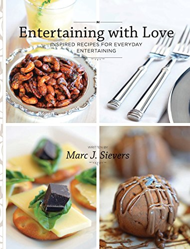 Entertaining with Love: Inspired recipes for everyday entertaining by Marc J. Sievers