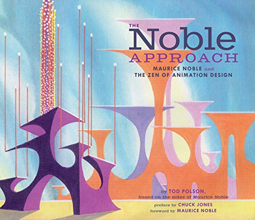 The Noble Approach: Maurice Noble and the Zen of Animation (Chuck Jones Animation Art)