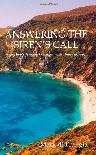 Answering the Siren's Call: A gay boy's journey to manhood in three cultures pdf