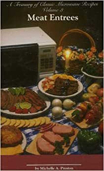 Meat Entrees (A TREASURY OF CLASSIC MICROWAVE RECIPES, VOLUME 3)