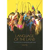 Language of the Land: The Mapuche in Argentina and Chile  (International Work Group for Indigenous Affairs)