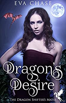 Dragon's Desire: A Reverse Harem Paranormal Romance (The Dragon Shifter's Mates Book 3) by [Chase, Eva]