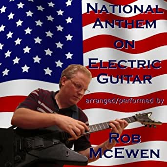 Star Spangled Banner National Anthem On Electric Guitar By Rob Mcewen On Amazon Music Amazon Com