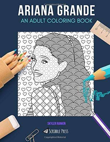 Ariana Grande An Adult Coloring Book An Ariana Grande Coloring Book For Adults Rankin Skyler 9781798093399 Amazon Com Books