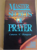 Master Secrets of Prayer, Cameron V. Thompson, 0962763004