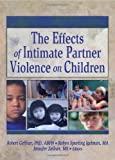 The Effects of Intimate Partner Violence on Children, , 0789021609
