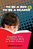 To Be a Boy, to Be a Reader : Engaging Teen and Preteen Boys in Active Literacy, Second Edition, Brozo, William G., 0872075087