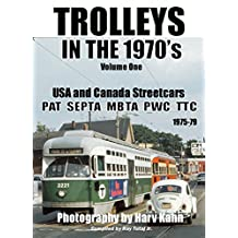 TROLLEYS IN THE 1970's Vol.One by Harv Kahn: USA and Canada Street Cars (TROLLEYS IN THE 1970's Volume One)