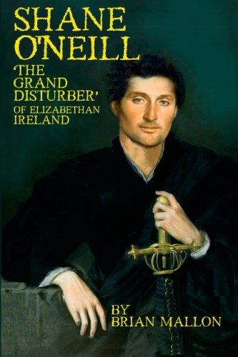 Shane O'Neill: 'The Grand Disturber' of Elizabethan Ireland ebook