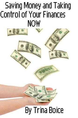 Saving Money and Taking Control of Your Finances Now by [Boice, Trina]