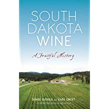 South Dakota Wine: A Fruitful History (American Palate)