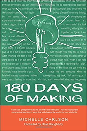 180 Days of Making How to incorporate experiential learning in ways that will change the world for your students