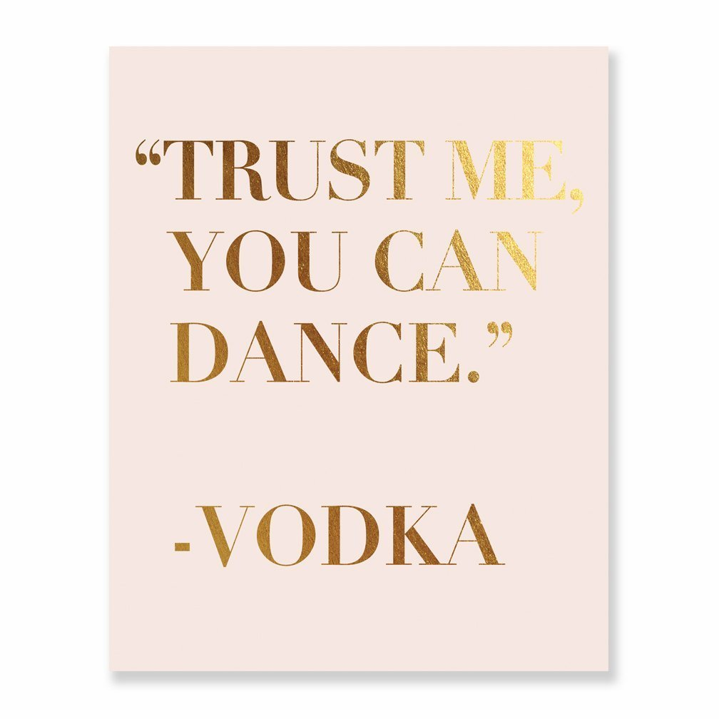 Trust Me You Can Dance - Vodka Blush Pink and Gold Foil Wedding Signage Bar Cart Sign Funny Vodka Quote Modern Metallic Art Poster 8 inches x 10 inches C9