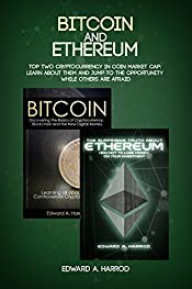 Bitcoin and Ethereum: Ultimate Guide to Investing, Trading and Mining Cryptocurrencies and ICO - Secret Strategies on How You Can Make More Money with Blockchain Technology. Bitcoin and Ethereum