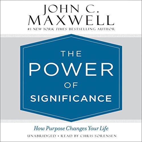 The Power of Significance: How Purpose Changes Your Life by Hachette Audio
