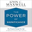 The Power of Significance: How Purpose Changes Your Life Audiobook by John C. Maxwell Narrated by Chris Sorensen