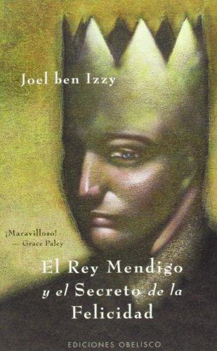 El Rey Mendigo Y El Secreto De La Felicidad/ the Beggar King and the Secret of Happiness (Spanish Edition) (The Beggar King And The Secret Of Happiness)