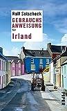 Gebrauchsanweisung für Irland: Überarbeitete und erweiterte Neuausgabe 2010