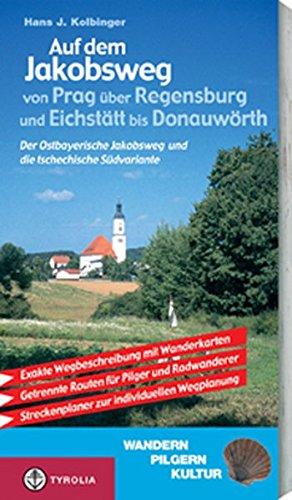 auf-dem-jakobsweg-von-prag-ber-regensburg-und-eichsttt-bis-nach-donauwrth-der-ostbayerische-jakobsweg-und-die-tschechische-sdvariante-ein-fhrer-fr-pilger-wanderer-und-radfahrer