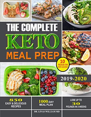 The Complete Keto Meal Prep: 850 Easy & Delicious Recipes-1000-Day Meal Plan-10 Proven Tips for Success- Lose Up to 30 Pounds in 3 Weeks (30 Day Meal Plan To Lose 30 Pounds)