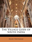 The Village Gods of South Indi, Henry Whitehead, 1141525054