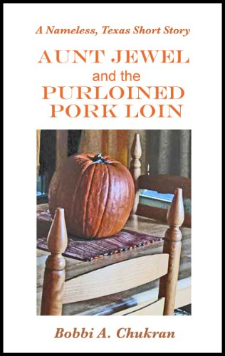 Aunt Jewel and the Purloined Pork Loin: A Cozy Culinary Mystery Short Story (A Nameless, Texas Short Story)