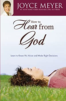 How to Hear From God: Learn to Know His Voice and Make the Right Decisions 0446691240 Book Cover
