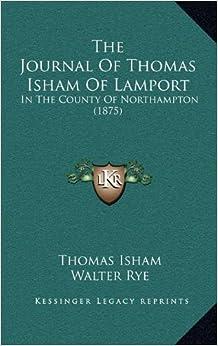 Book The Journal of Thomas Isham of Lamport the Journal of Thomas Isham of Lamport: In the County of Northampton (1875) in the County of Northampton (1875)