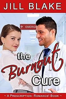 The Burnout Cure: (A Prescription: Romance! Book) by [Blake, Jill]