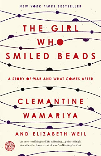 (The Girl Who Smiled Beads: A Story of War and What Comes After)