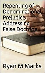 Repenting of Denominational Prejudice, Addressing False Doctrine