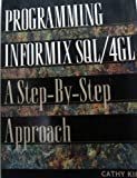 Programming Informix SQL-4GL : A Step by Step Approach, Kipp, Cathy, 0131493949