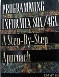 Programming Informix SQL-4GL : A Step by Step Approach, Kipp, Cathy, 0131493949